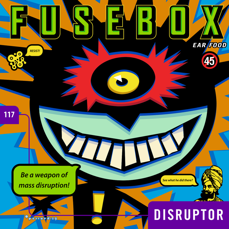"fusebox #117 ""disruptor"""